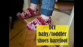 DIY baby/toddler shoes barefoot