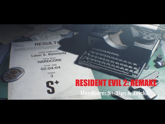 Resident Evil 2: Remake Hardcore S+ Tips & Tricks