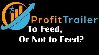 Profit Trailer, Should I Buy the Feeder? Am i selling out?