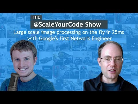 Large scale image processing on the fly in 25ms with Google's first Network Engineer