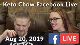 Keto Chow  Facebook Live For August 20, 2019