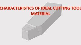 Characteristics of Ideal Cutting Tool Materials