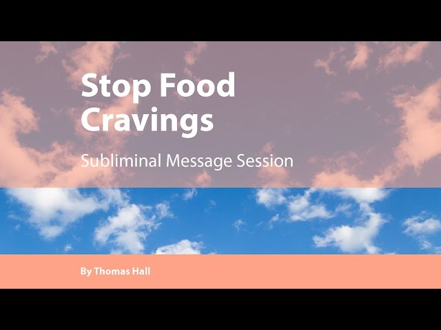 Stop Food Cravings - Subliminal Message Session - By Thomas Hall