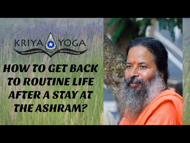 How to Get Back to Routine Life after a Stay at the Ashram?