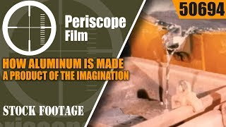 HOW ALUMINUM IS MADE    A PRODUCT OF THE IMAGINATION   50694