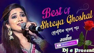 Best Of Shreya Ghoshal Bengali(শ্রেয়া ঘোষাল)Adhunik Mix 2019-- Dj S Present