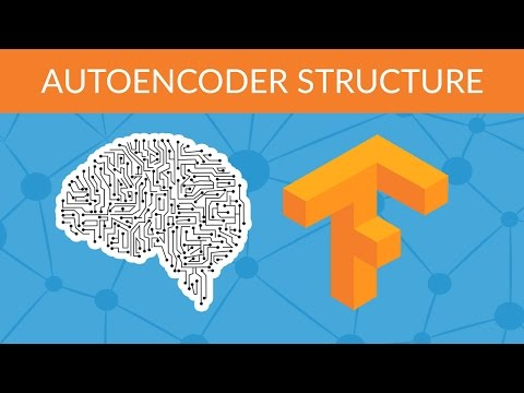 Deep Learning with Tensorflow - Autoencoder Structure