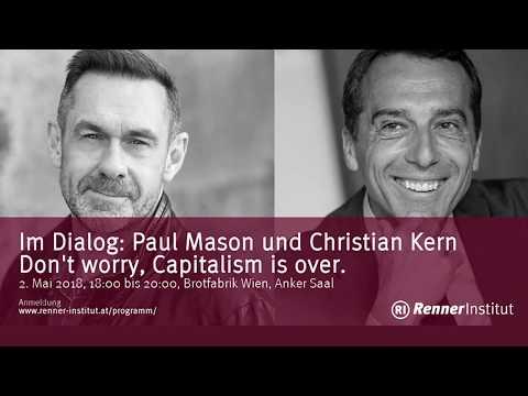 Im Dialog: Paul Mason und Christian Kern. Don't worry, Capitalism is over.