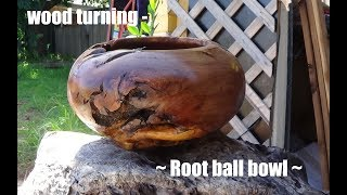 wood turning ~root ball bowl~
