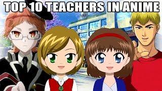 TOP 10 TEACHERS IN ANIME!