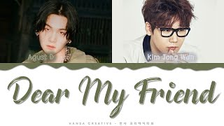 Download lagu Agust D feat. Kim Jong Wan of NELL - 'Dear My Friend' Lyrics Color Coded (Han/Rom/Eng)