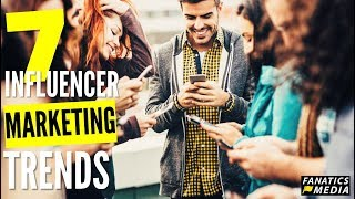 Seven Influencer Marketing Trends for 2018
