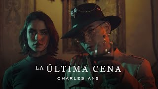 Charles Ans  - La Última Cena (Official Video)