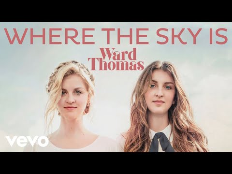 Ward Thomas - Where The Sky Is (Official Audio)