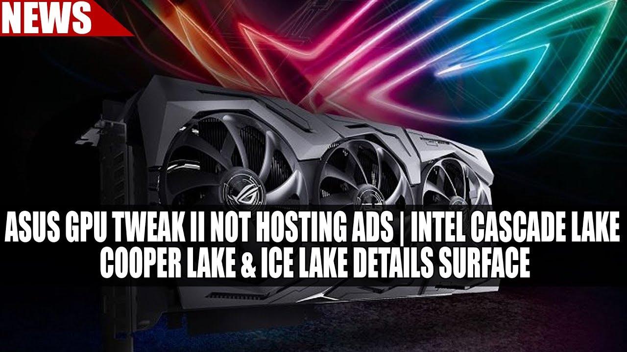 ASUS GPU Tweak II NOT Hosting Ads | Details on Intel Cascade Lake, Cooper  Lake & Ice Lake Surface