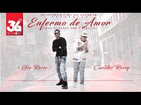 Gio Rosse feat. Carlitos Rossy Enfermo de Amor [Audio Oficial]