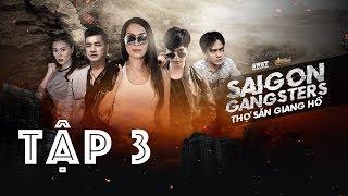 SAIGON GANGSTERS - THỢ SĂN GIANG HỒ FULL Tập 3