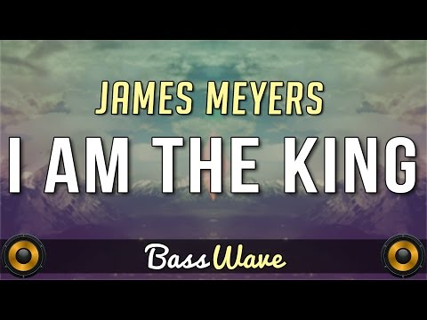 James Meyers - I Am The King [BassBoosted]