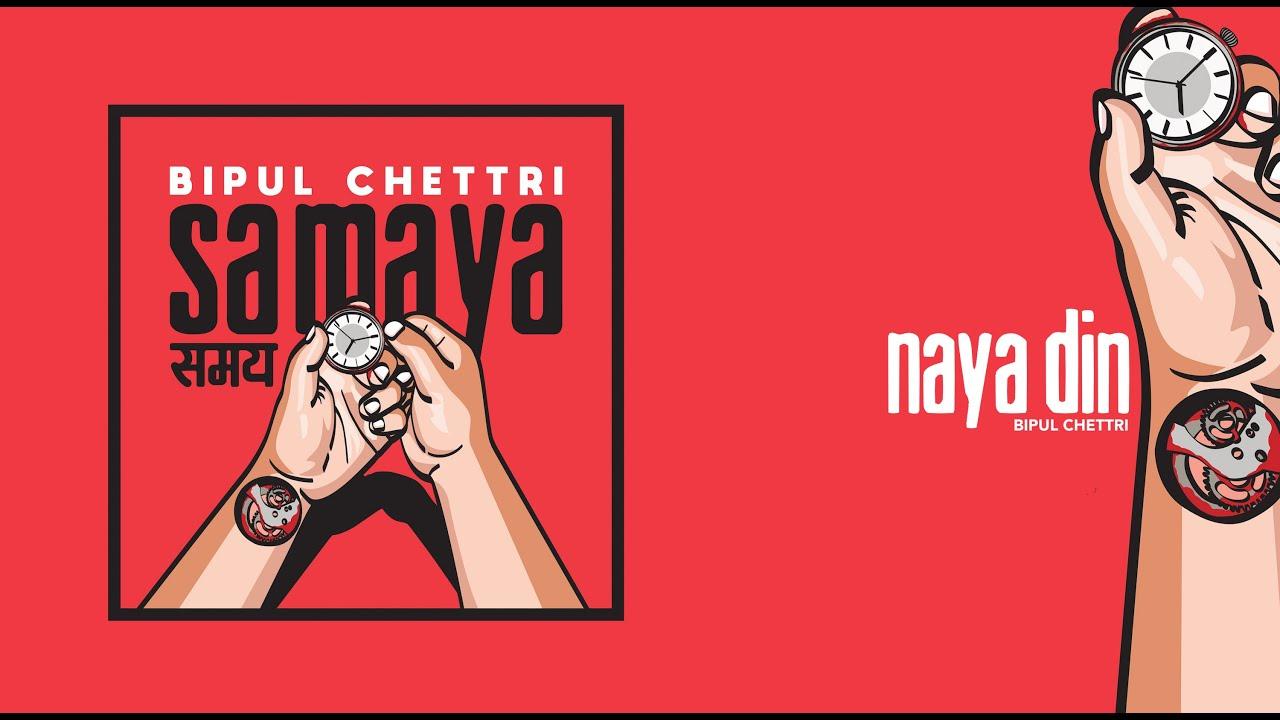 Bipul Chettri - Naya Din (Samaya)