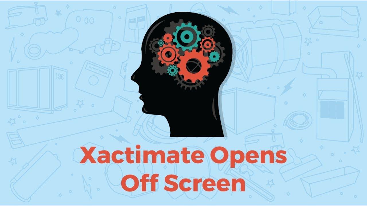 Xact Hacks | Xactimate Opens Off Screen - Actionable Insights