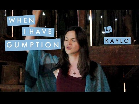 When I Have Gumption  - Spoken Word Poem - KAYLO