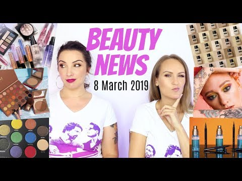 BEAUTY NEWS – 8 March 2019   Makeup New Releases & Updates