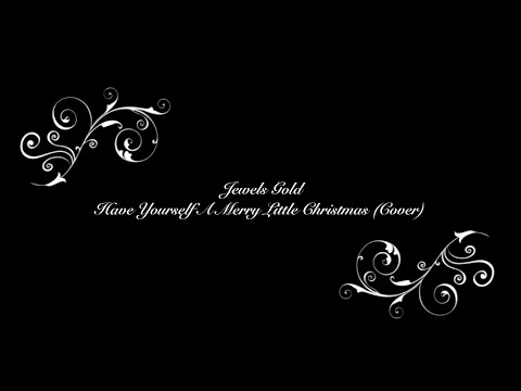 Have Yourself A Merry Little Christmas (Cover by Jewels Gold)