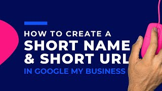 How to Create a Short Name & Short URL in Google My Business