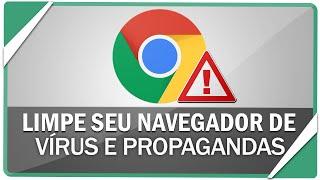 Como limpar seu navegador de vírus, erros e propagandas indesejadas