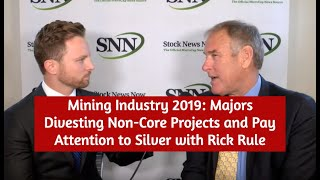 Mining Industry 2019: Majors Divesting Non-Core Projects and Pay Attention to Silver with Rick Rule