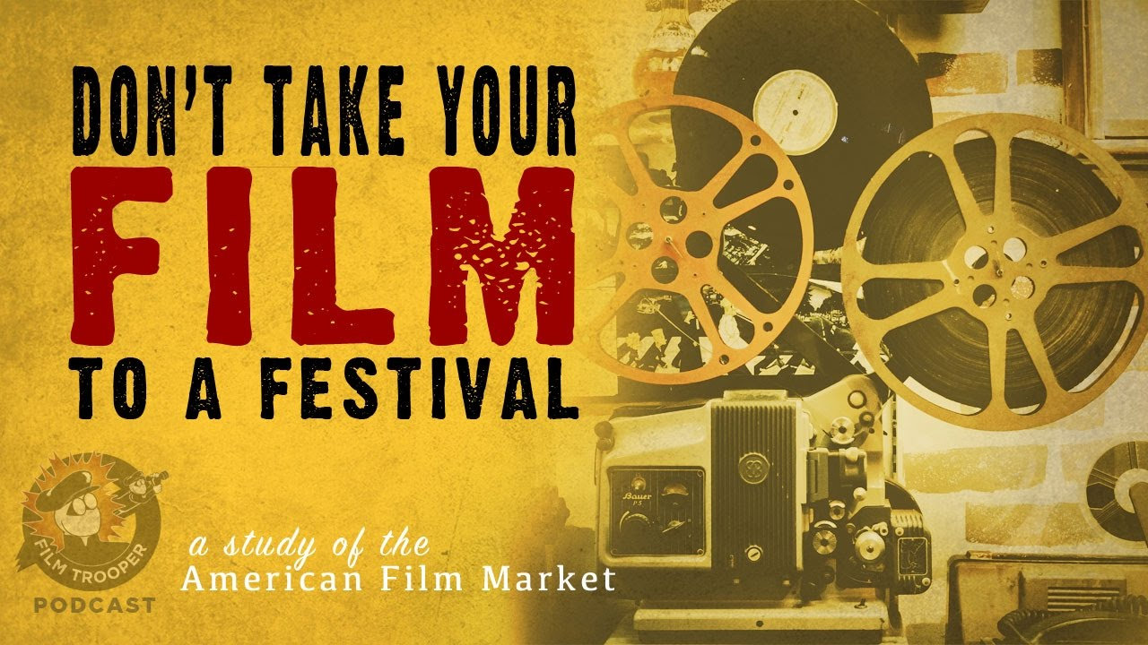 [Podcast] Don\'t Take Your Film To A Festival: American Film Market (AFM)
