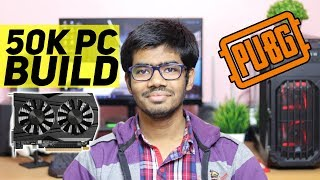 50000 Rs PUBG Gaming PC Building Guide | 50K PC Build Guide 2019 January in Hindi