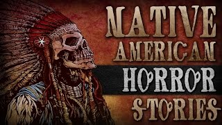 6 True Scary NATIVE AMERICAN Horror Stories
