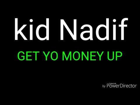Kid Nadif  x GET YO MONEY UP