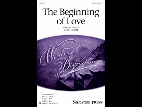 The Beginning of Love (SATB) - by Greg Gilpin