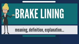 What is BRAKE LINING? What does BRAKE LINING mean? BRAKE LINING meaning, definition & explanation