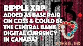 Ripple XRP: Added As Base Pair On Coss & Could Be The Central Bank Digital Currency In Canada?