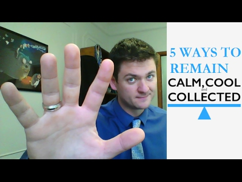 5 ways to remain cool, calm and collected