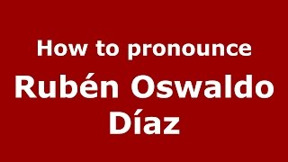 How to pronounce Rubén Oswaldo Díaz (Spanish/Argentina) - PronounceNames.com