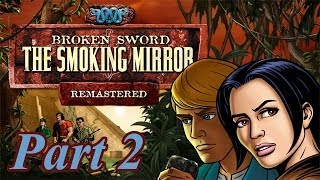 Broken Sword II: The Smoking Mirror (Remastered) - Part 2 - HD Walkthrough