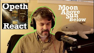 React to Opeth | Moon Above, Sun Below