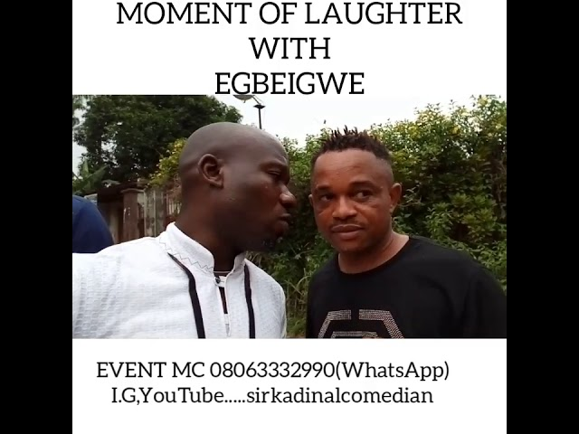 MOMENT OF LAUGHTER WITH EGBEIGWE
