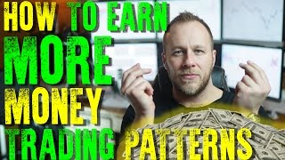 FOREX TRADING - HOW TO EARN MORE MONEY TRADING PATTERNS!