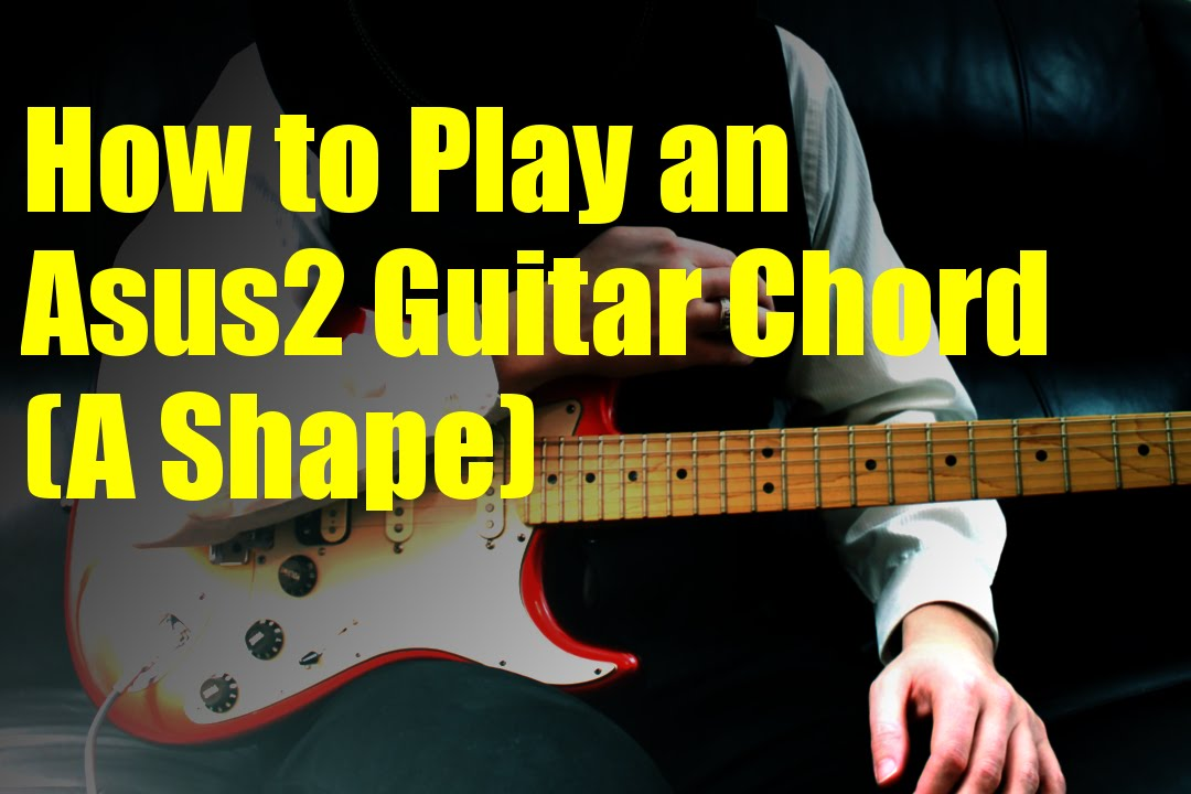 How To Play An Asus2 Guitar Chord A Shape Youtube