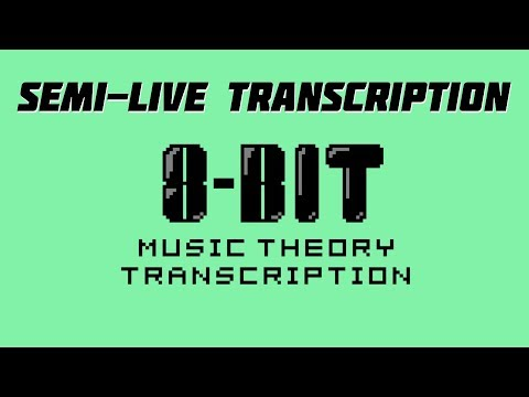 Semi-Live Transcription Time with 8-bit Music Theory!
