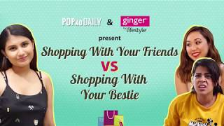 Shopping With Your Friends VS Shopping With Your Best Friend - POPxo Daily