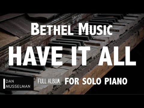 HAVE IT ALL, Full Album for Solo Piano. Bethel Music.