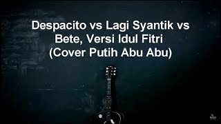 Parody Despacito vs Lagi Syantik Versi Lebaran - Putih Abu Abu (Lyrics)