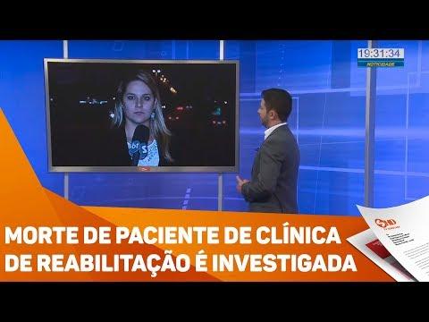 Morte de paciente de clínica de reabilitação é investigada - TV SOROCABA/SBT