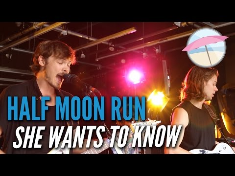 Half Moon Run - She Wants To Know (Live at the Edge)